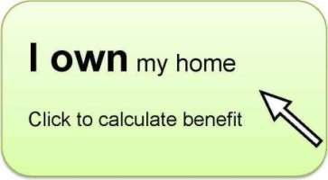 Benefits calculator for those that own their home